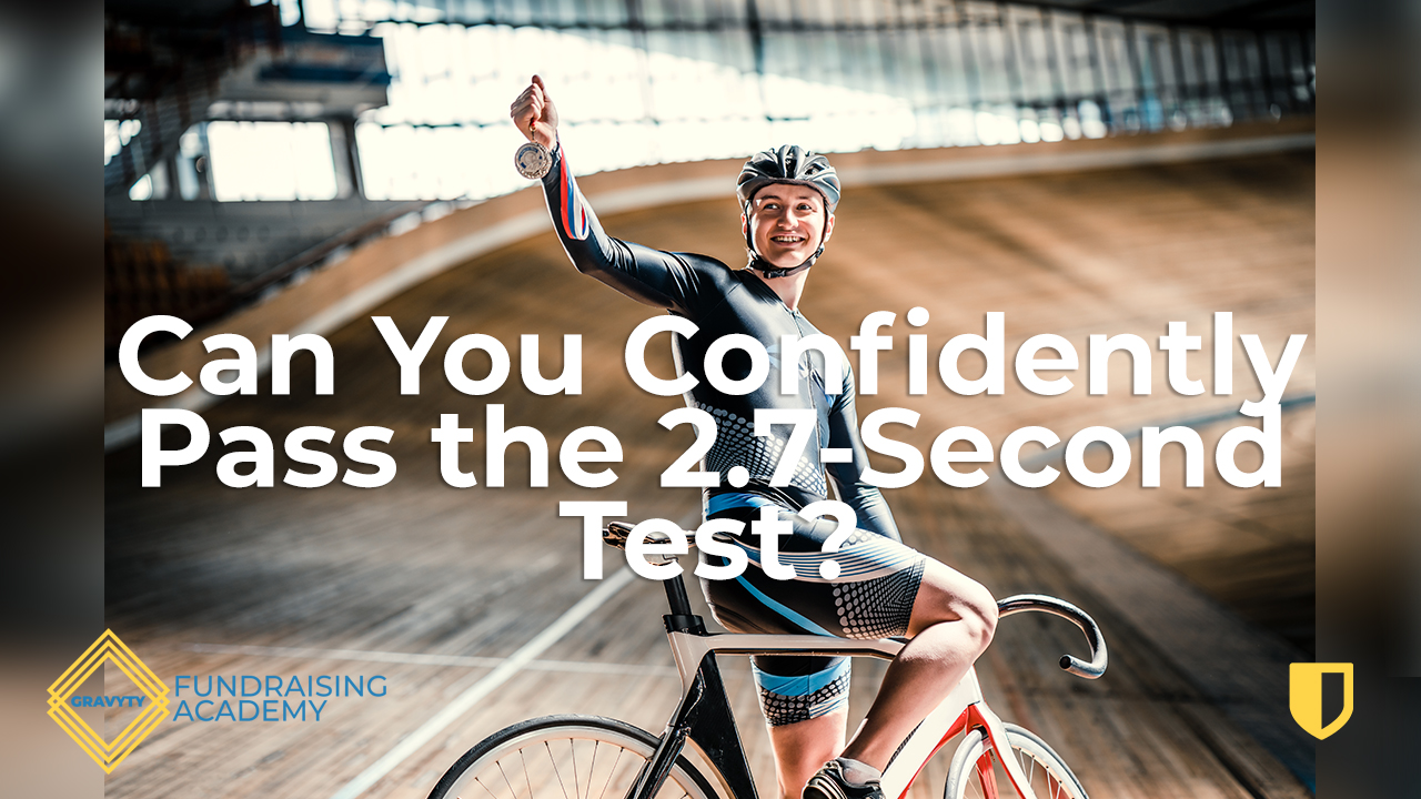 GRAVYTY FUNDRAISING ACADEMY: CAN YOU CONFIDENTLY PASS THE 2.7-SECOND TEST?