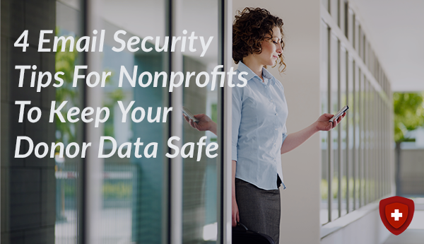 4 Email Security Tips For Nonprofits To Keep Your Donor Data Safe