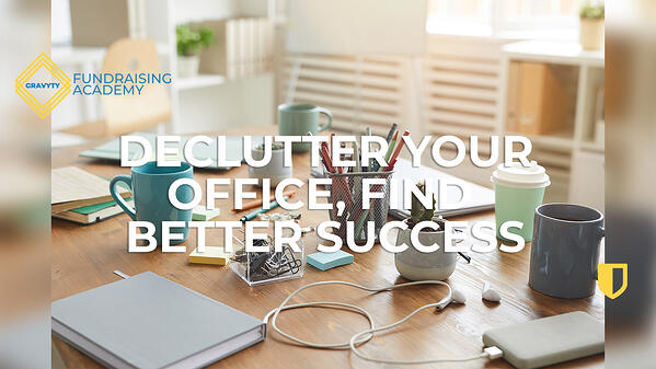 Gravyty Fundraising Academy - Declutter Your Office