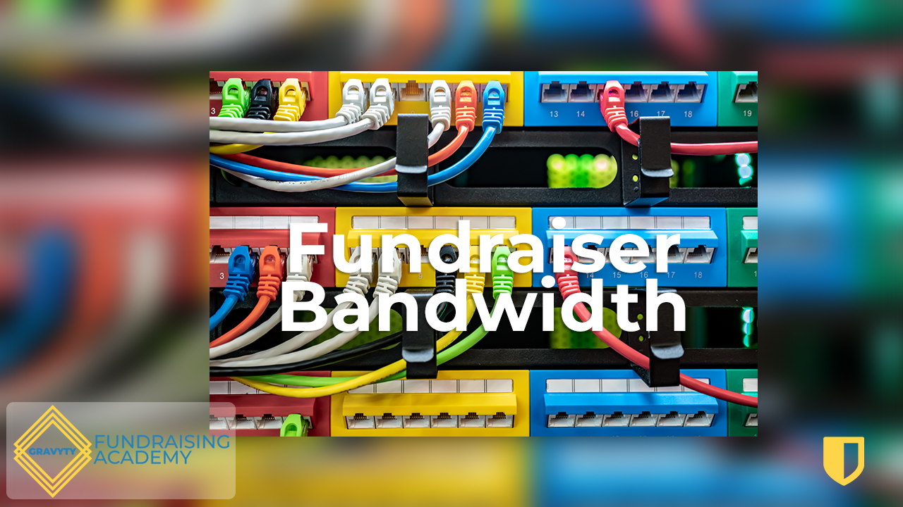 Gravyty Fundraising Academy: Challenge Everything You Think You Know About Fundraiser Bandwidth