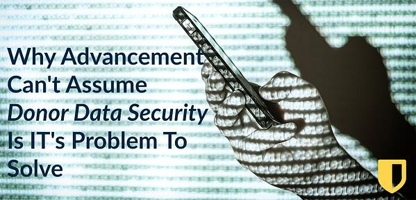 Why Advancement Can't Assume Donor Data Security is IT's Problem to Solve