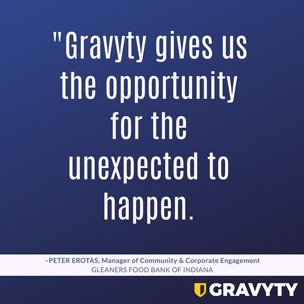 """""""Gravyty gives us the opportunity for the unexpected to happen."""" Peter Erotas, Manager of Community and Corporate Engagement, Gleaners Food Bank of Indiana"""