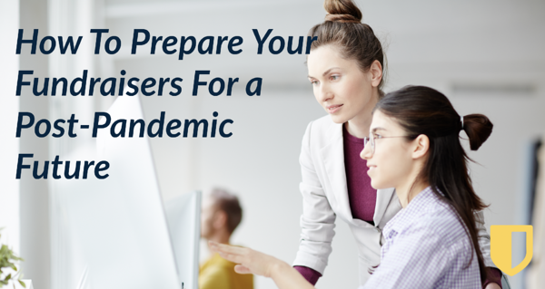 How To Prepare Your Fundraisers For a Post-Pandemic Future