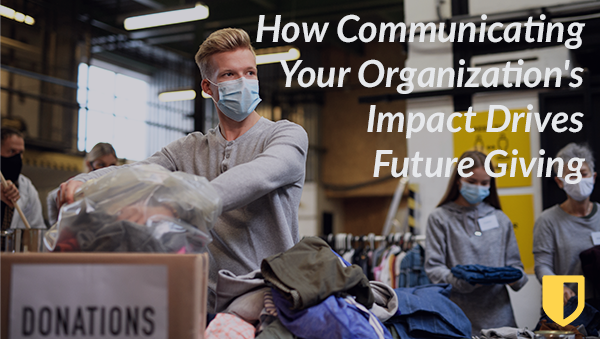 How Communicating Your Organization's Impact Drives Future Giving