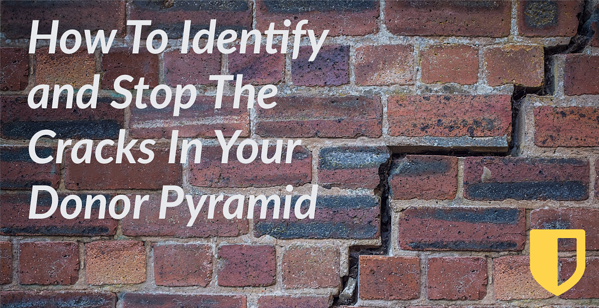 How To Identify and Stop The Cracks In Your Donor Pyramid
