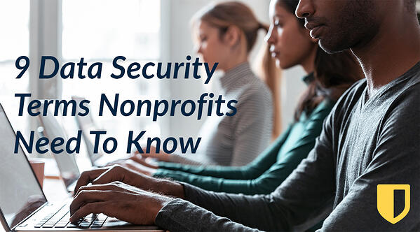 9 Data Security Terms Nonprofits Need To Know