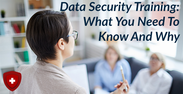 Data Security Training: What You Need To Know And Why