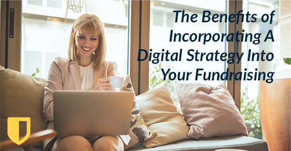 The Benefits of Incorporating A Digital Strategy Into Your Fundraising