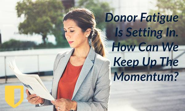 Donor Fatigue Is Setting In. How Can We Keep Up The Momentum?