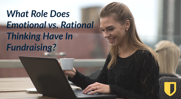 What Role Does Emotional vs. Rational Thinking Have In Fundraising?