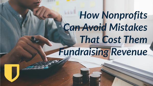 How Nonprofits Can Avoid Mistakes That Cost Them Fundraising Revenue