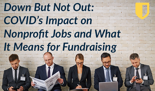 Down But Not Out: COVID's Impact on Nonprofit Jobs and What It Means for Fundraising