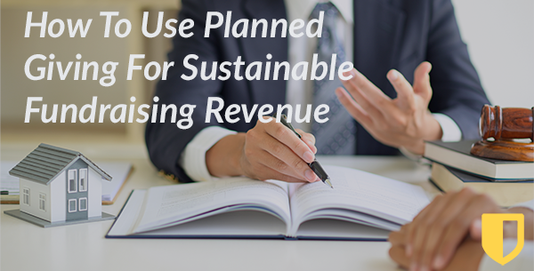 How To Use Planned Giving For Sustainable Fundraising Revenue
