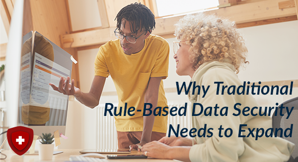 Why Traditional Rule-Based Data Security Needs to Expand