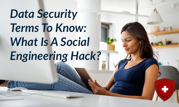 Data Security Terms To Know: What Is A Social Engineering Hack?
