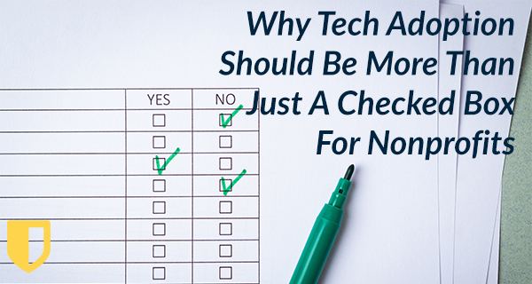 Why Tech Adoption Should Be More Than Just A Checked Box For Nonprofits