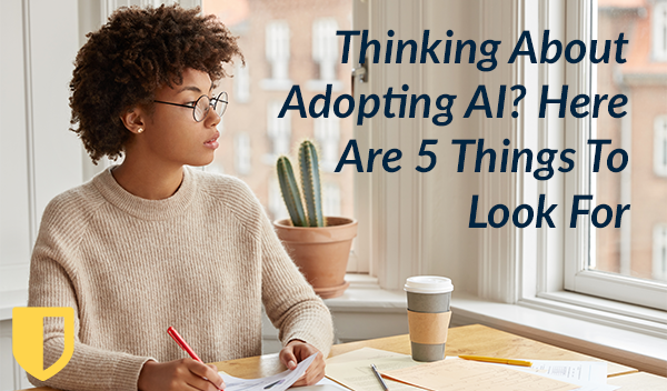 Thinking About Adopting AI? Here Are 5 Things To Look For