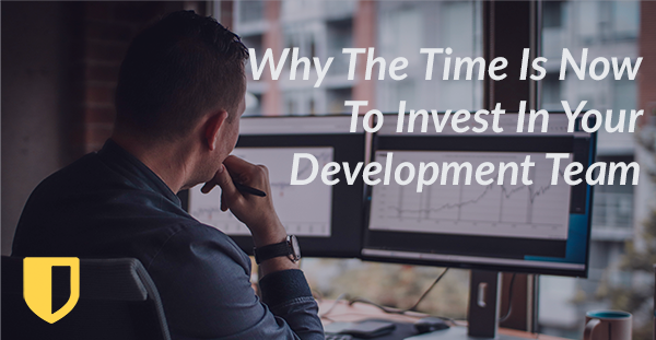 Why The Time Is Now To Invest In Your Development Team