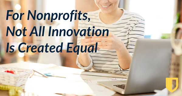 For Nonprofits, Not All Innovation Is Created Equal